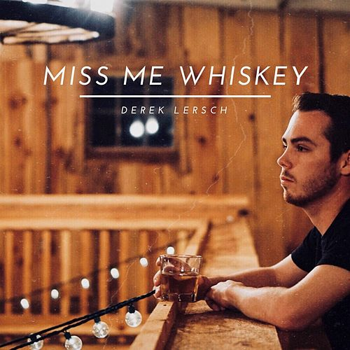 Miss Me Whiskey by Derek Lersch