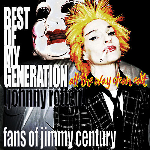 Best of My Generation [All The Way Clean Edit] by Fans Of Jimmy Century