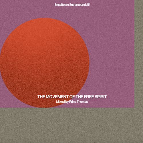 The Movement of the Free Spirit (Mixed by Prins Thomas) by Various Artists