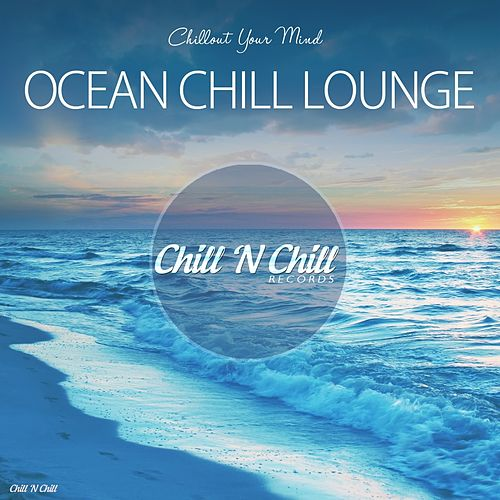 Ocean Chill Lounge (Chillout Your Mind) von Various Artists