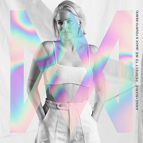 Perfect To Me (Back N Fourth Remix) by Anne-Marie