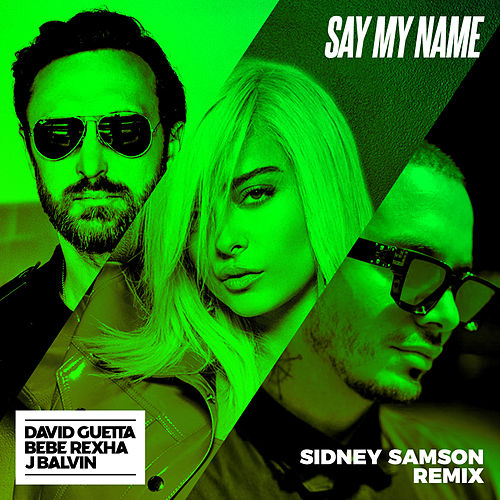 Say My Name (feat. Bebe Rexha & J Balvin) (Sidney Samson Remix) von David Guetta