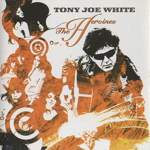 The Heroines by Tony Joe White