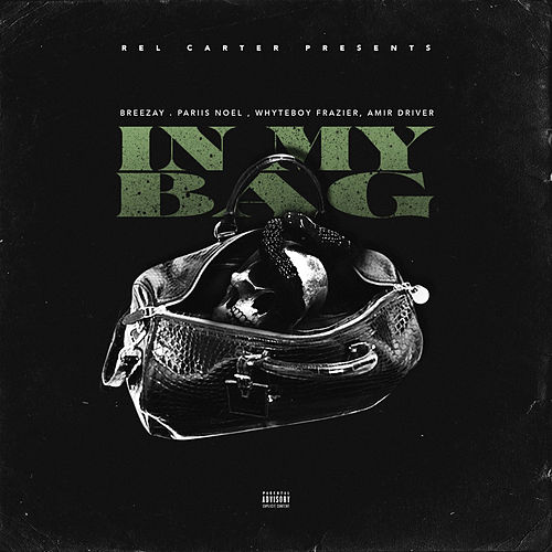 In My Bag (feat. Breezay, Pariis Noel, Whyteboy Frazier & Amir Driver) by Rel Carter