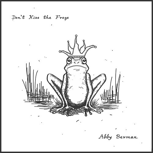 Don't Kiss the Frogs by Abby Berman