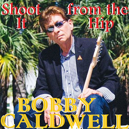 Shoot It from the Hip de Bobby Caldwell