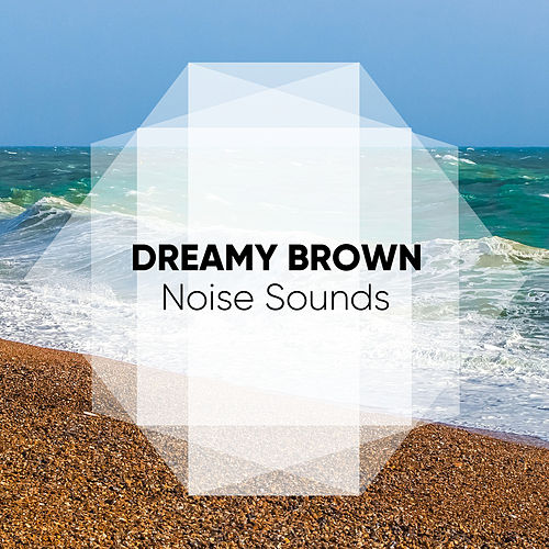 Dreamy Brown Noise Sounds by Brown Noise