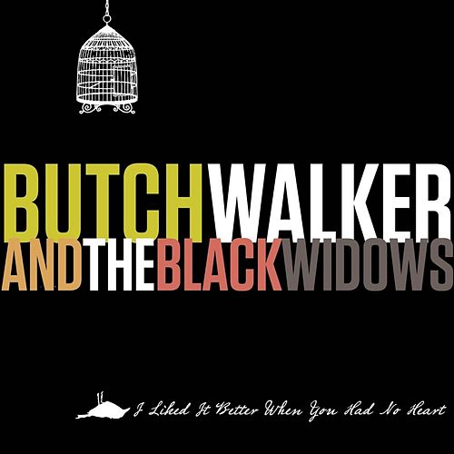 I Liked It Better When You Had No Heart de Butch Walker