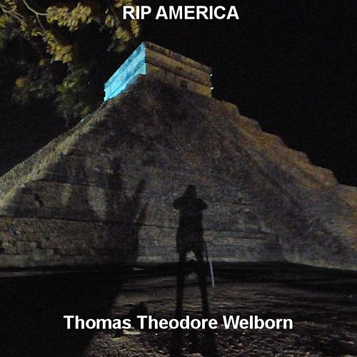 RIP America by Thomas Theodore Welborn