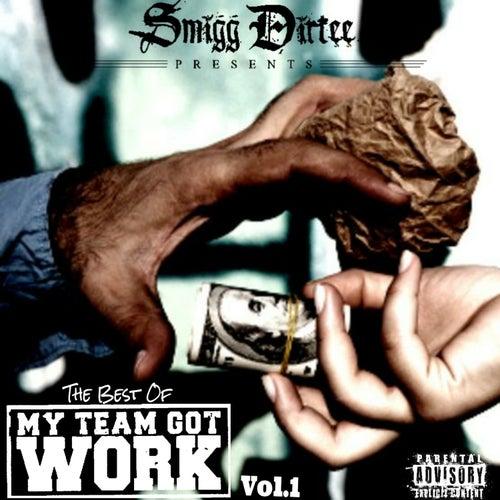 Smigg Dirtee Presents the Best of My Team Got Work Vol. 1 by Various Artists