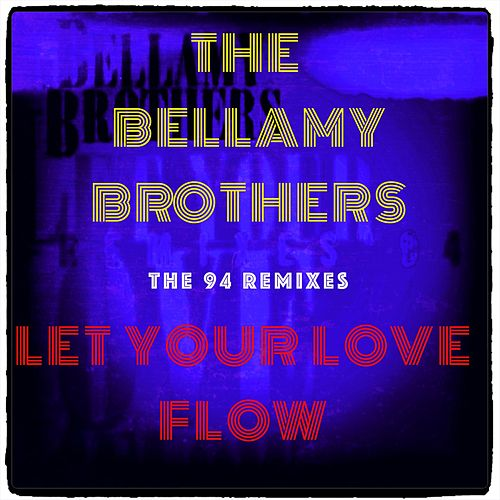 Let Your Love Flow (The 94 Remixes) by Bellamy Brothers