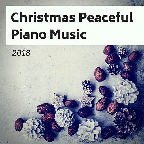 Christmas Peaceful Piano Music 2018 - Relaxing Xmas, Winter Sounds and Christmas Classics von Christmas Hits
