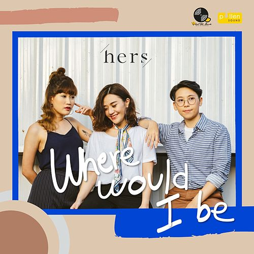 Where Would I Be? by Hers