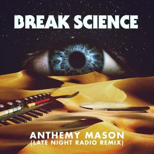 Anthemy Mason (Late Night Radio Remix) by Break Science