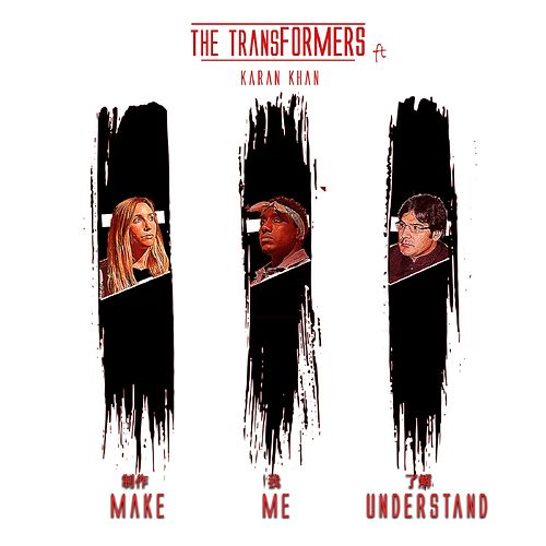 Make Me Understand by The Transformers