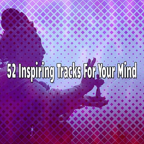 52 Inspiring Tracks For Your Mind von Entspannungsmusik
