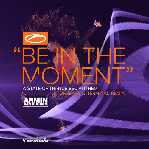 Be In The Moment (ASOT 850 Anthem) (Stoneface & Terminal Remix) de Armin Van Buuren