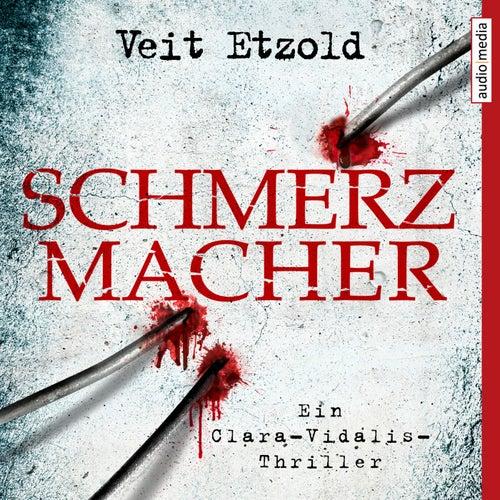 Schmerzmacher (Ein Clara-Vidalis-Thriller) von Veit Etzold