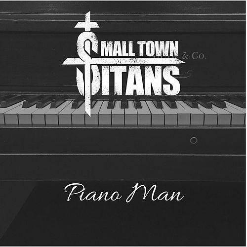 Piano Man by Small Town Titans