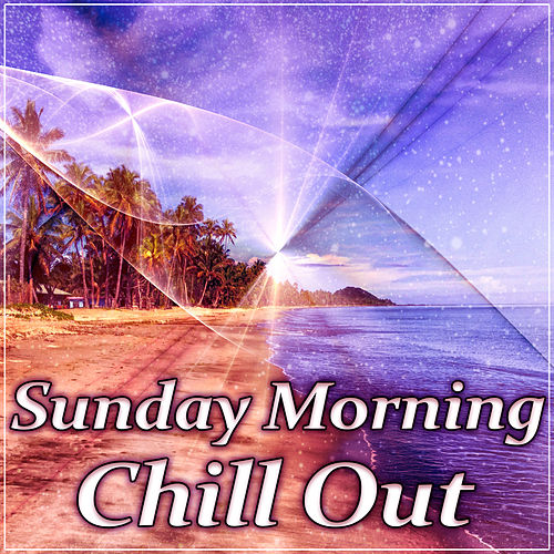 Sunday Morning Chill Out – Soothing Chill Out Music, Positive Vibes, Chillout Session, Chill Out Music, Sunrise by Chillout Café