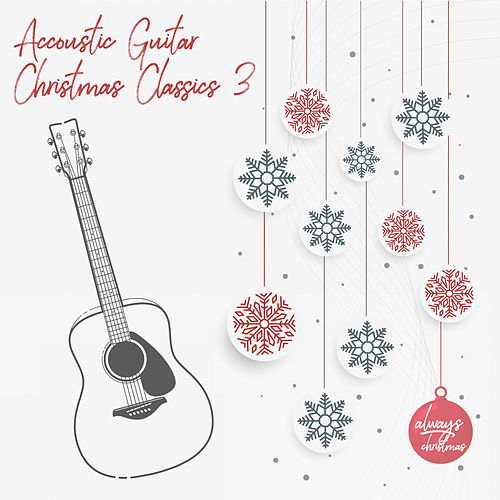 Acoustic Guitar Christmas Classics 3 by Always Christmas