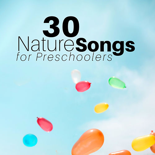 30 Nature Songs for Preschoolers by Inner Peace Music Collective