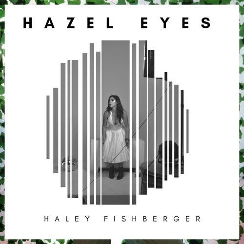 Hazel Eyes by Haley Fishberger