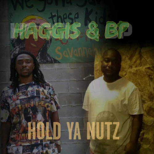 The Real $treet Certified Ent. Presents Haggis & BP 'Hold Ya Nutz' by Haggis Johnson