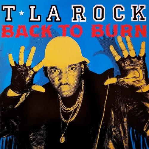 Back to Burn by T La Rock