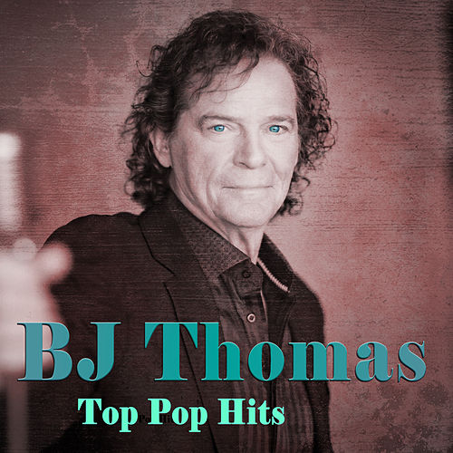 BJ Thomas Top Pop Hits by B.J. Thomas