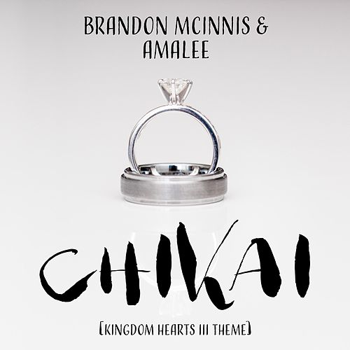 Chikai ('Kingdom Hearts III' Theme) [feat. Amalee] by Brandon McInnis