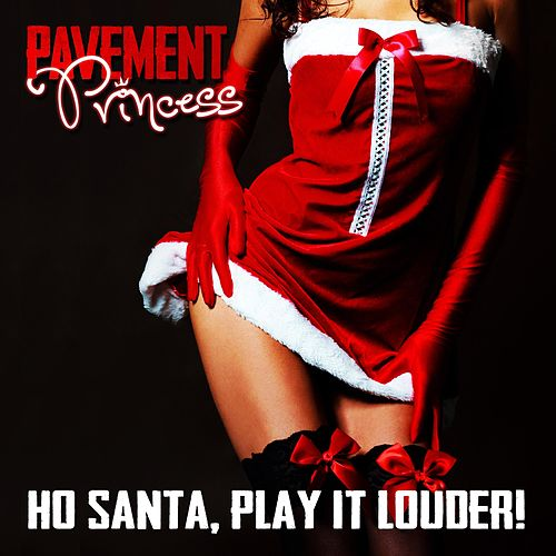 Ho Santa, Play It Louder! van Pavement Princess