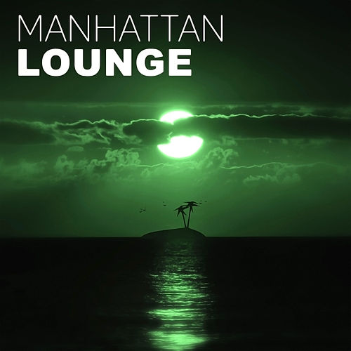Manhattan Lounge – Ambient Chill Out Music, Cocktail Bar & Club Ibiza Chill Out, Finest Selection, Rest, Chill Bar Lounge by Chillout Lounge