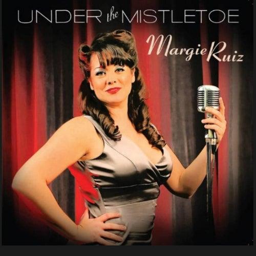 Under the Mistletoe by Margie Ruiz
