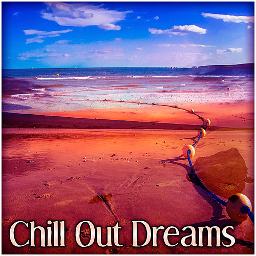 Chill Out Dreams – Summer Chill Out Music, Beach Party, Deep Lounge Summer, Riviera, Deep Bounce von Ibiza Chill Out