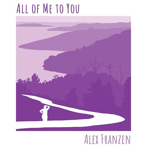 All of Me to You de Alex Franzen