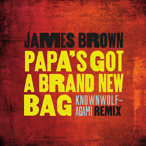 Papa's Got A Brand New Bag (knownwolf - Agami Remix) de James Brown