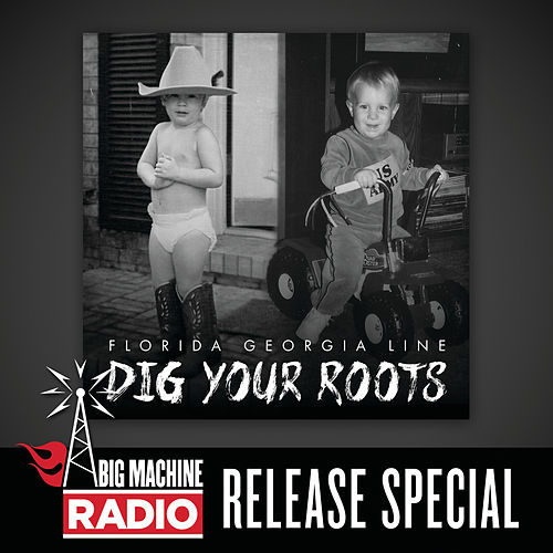 Dig Your Roots (Big Machine Radio Release Special) van Florida Georgia Line