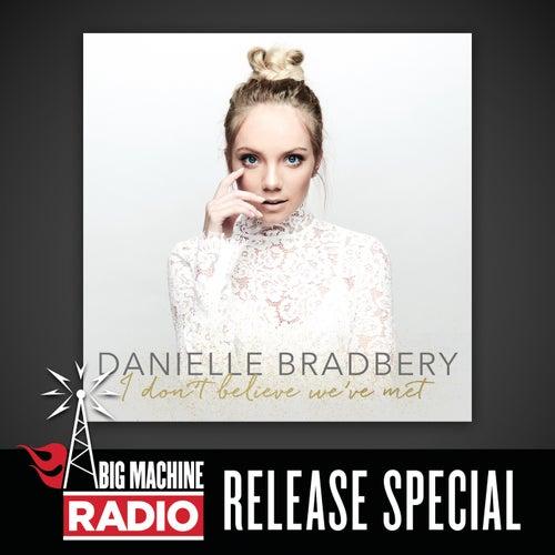 I Don't Believe We've Met (Big Machine Radio Release Special) by Danielle Bradbery
