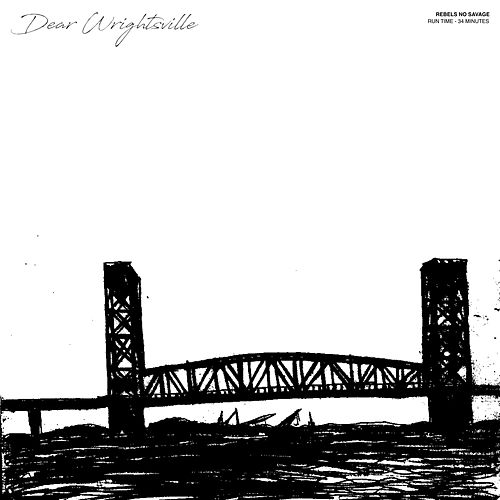 Dear Wrightsville by Rebels No Savage