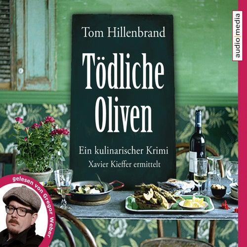 Tödliche Oliven (Ein kulinarischer Krimi. Xavier Kieffer ermittelt) von Tom Hillenbrand