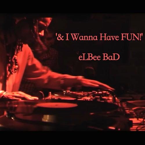 & I Wanna Have Fun! by Elbee Bad