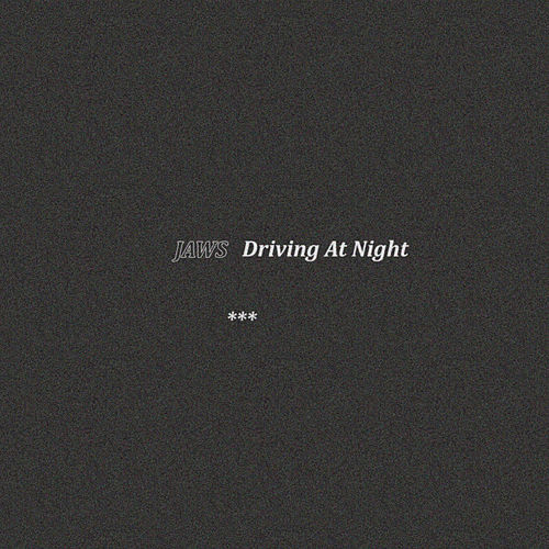 Driving at Night by JAWS