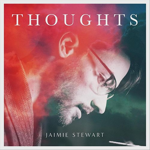 Thoughts by Jaimie Stewart