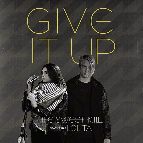Give It Up (feat. Lolita) by The Sweet Kill