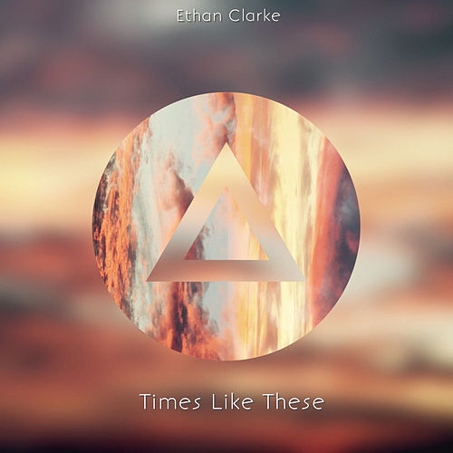 Times Like These by Ethan Clarke
