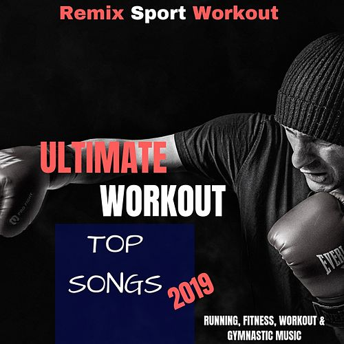 Ultimate Workout Top Songs 2019 (Running, Fitness, Workout & Gymnastic Music) by Remix Sport Workout