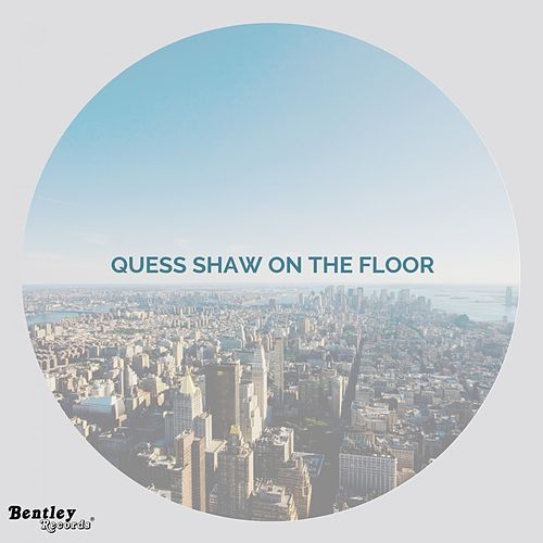 On the Floor by Quess Shaw