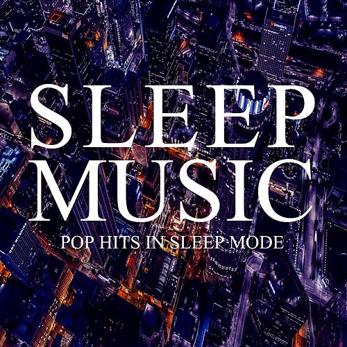 Sleep Music: Pop Hits in Sleep Mode von Sleep Music Guys from I'm In Records