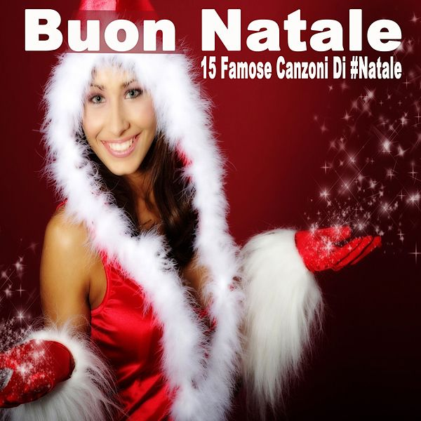 Buon Natale Buon Natale Canzone.Buon Natale 15 Famose Canzoni Di Natale By Santa Claus Napster